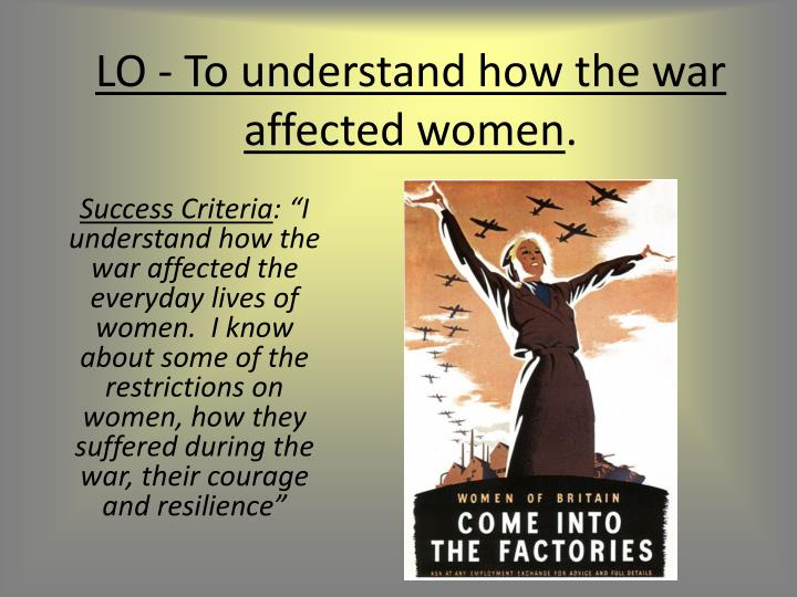 Lo to understand how the war affected women