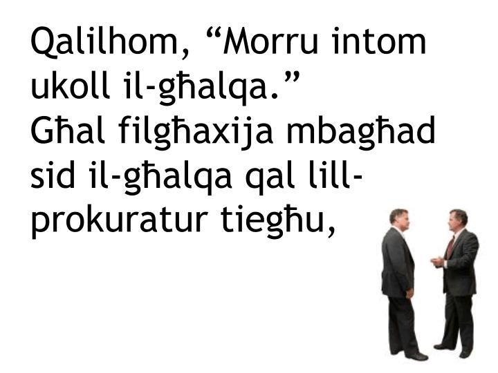 """Qalilhom, """"Morru intom ukoll il-għalqa."""""""
