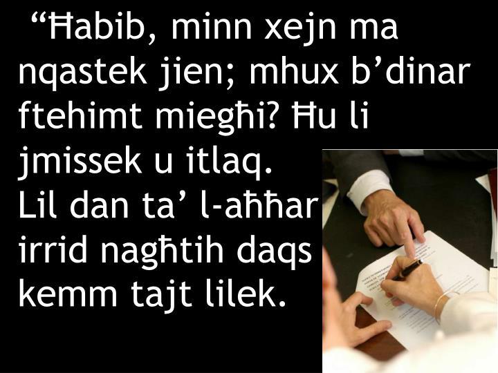 """""""Ħabib, minn xejn ma nqastek jien; mhux b'dinar ftehimt miegħi? Ħu li jmissek u itlaq."""