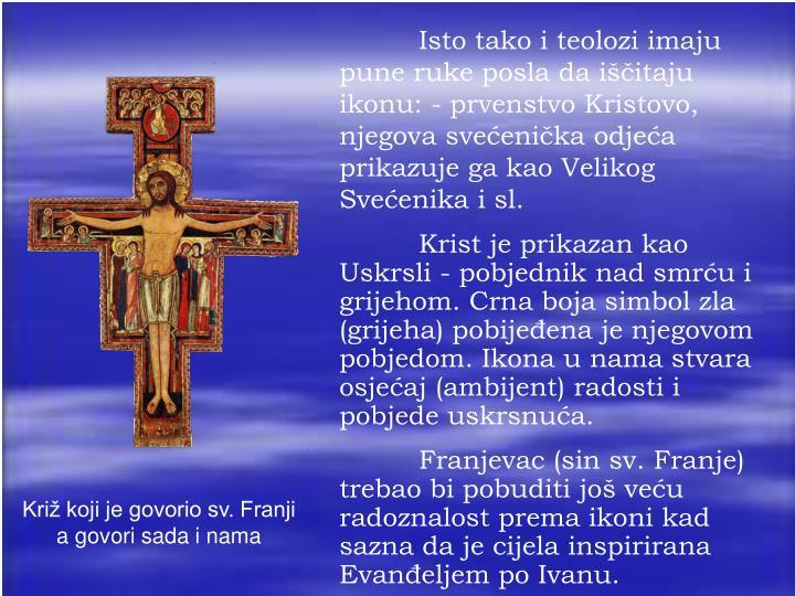 Isto tako i teolozi imaju pune ruke posla da iščitaju ikonu: - prvenstvo Kristovo, njegova svećenička odjeća prikazuje ga kao Velikog Svećenika i sl.