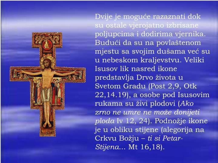 Dvije je moguće razaznati dok su ostale vjerojatno izbrisane poljupcima i dodirima vjernika. Budući da su na povlaštenom mjestu sa svojim dušama već su u nebeskom kraljevstvu. Veliki Isusov lik nasred ikone predstavlja Drvo života u Svetom Gradu (Post 2,9, Otk 22,14.19), a osobe pod Isusovim rukama su živi plodovi (