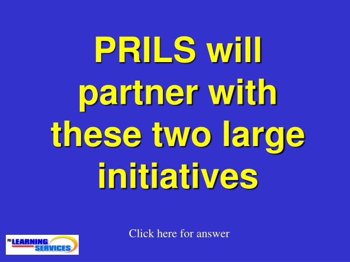 PRILS will partner with these two large initiatives