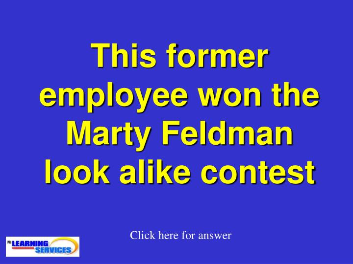 This former employee won the Marty Feldman look alike contest