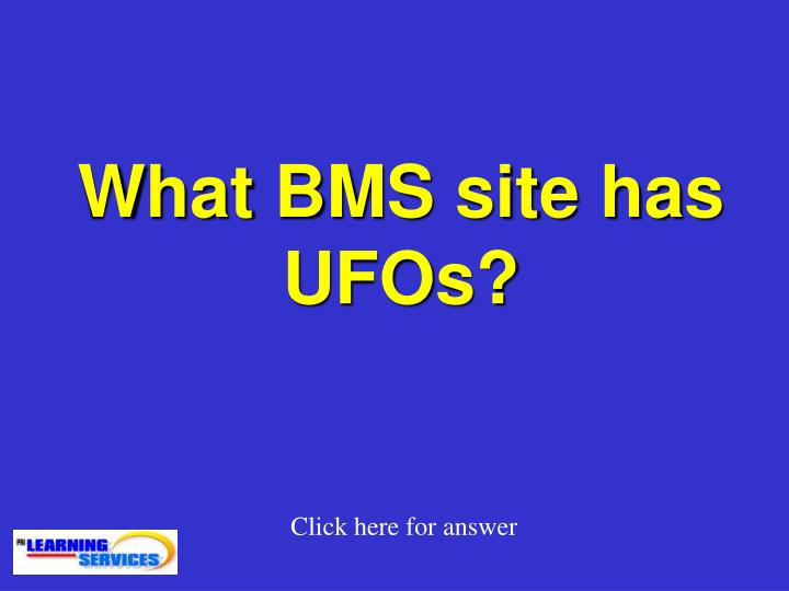 What BMS site has UFOs?