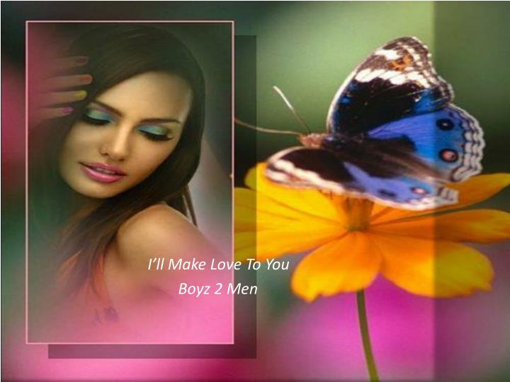 I ll make love to you boyz 2 men