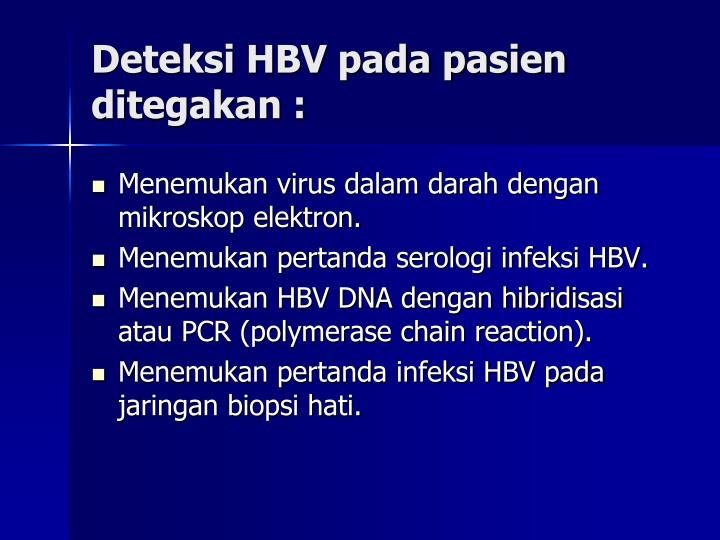 Deteksi HBV pada pasien ditegakan :