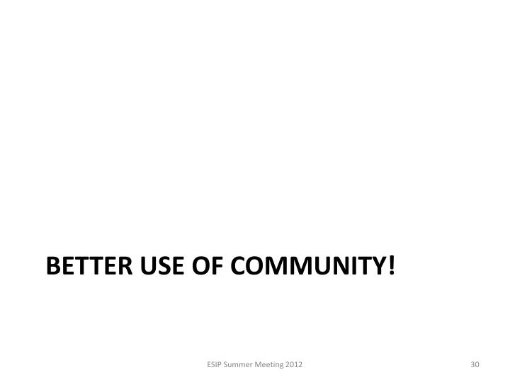 Better use of community!