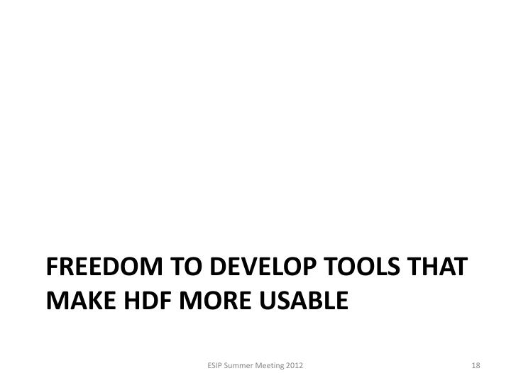freedom to develop tools that make HDF more usable