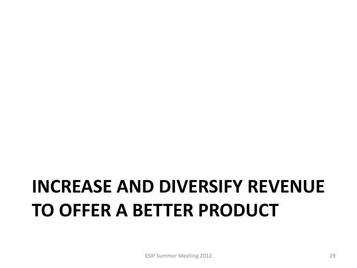 Increase and diversify revenue to offer a better product