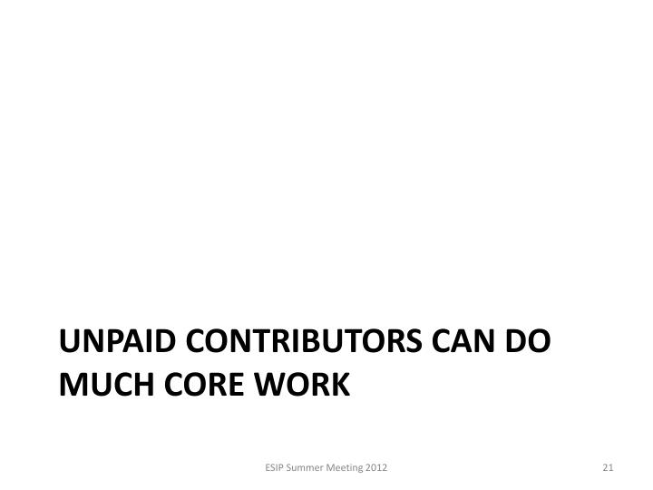 Unpaid contributors can do much core work