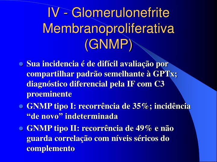 IV - Glomerulonefrite Membranoproliferativa (GNMP)