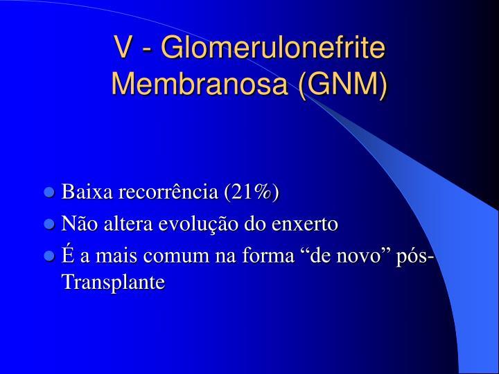 V - Glomerulonefrite Membranosa (GNM)
