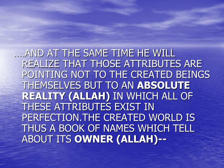 .…AND AT THE SAME TIME HE WILL REALIZE THAT THOSE ATTRIBUTES ARE POINTING NOT TO THE CREATED BEINGS THEMSELVES BUT TO AN