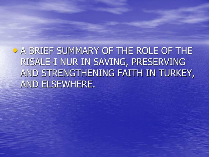 A BRIEF SUMMARY OF THE ROLE OF THE RISALE-I NUR IN SAVING, PRESERVING AND STRENGTHENING FAITH IN TURKEY, AND ELSEWHERE.