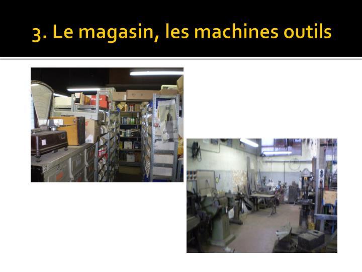3. Le magasin, les machines outils