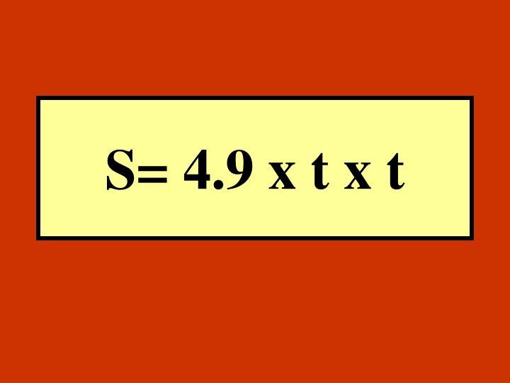 S= 4.9 x t x t