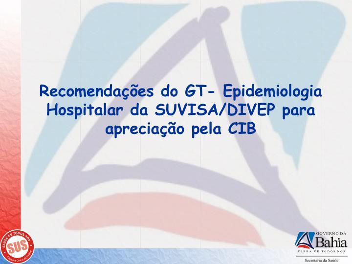 Recomendações do GT- Epidemiologia Hospitalar da SUVISA/DIVEP para apreciação pela CIB