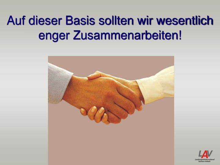 Auf dieser Basis sollten wir wesentlich enger Zusammenarbeiten!
