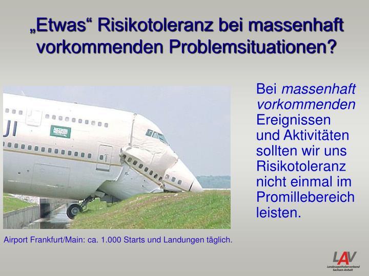 """""""Etwas"""" Risikotoleranz bei massenhaft vorkommenden Problemsituationen?"""