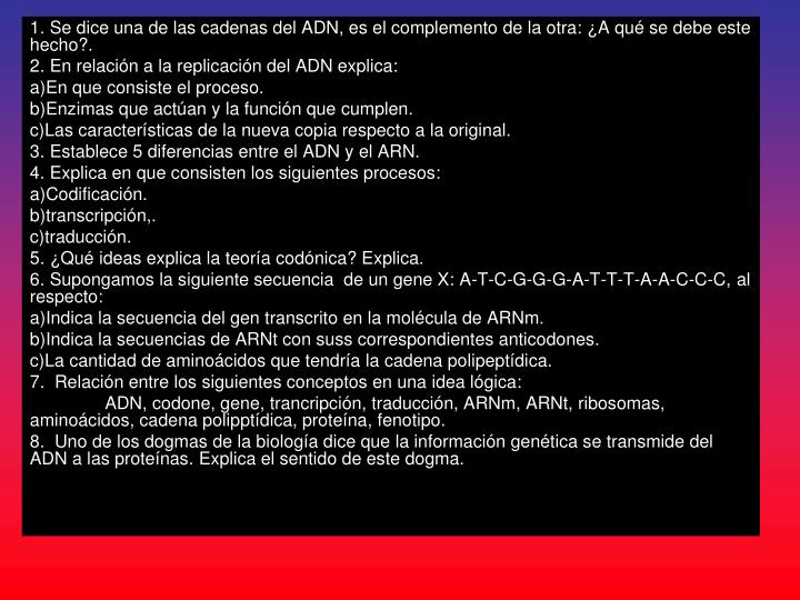 1. Se dice una de las cadenas del ADN, es el complemento de la otra: ¿A qué se debe este hecho?.