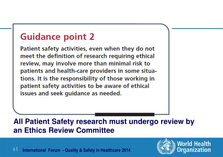 All Patient Safety research must undergo review by an Ethics Review Committee