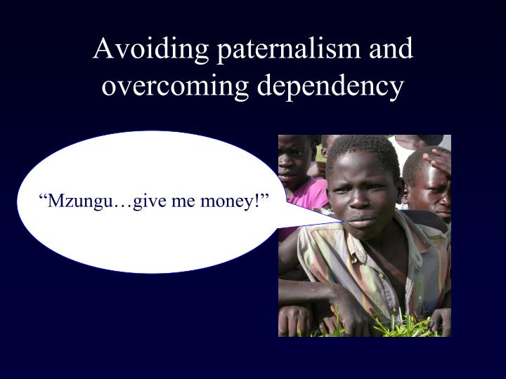 Avoiding paternalism and overcoming dependency