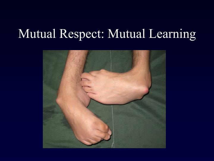 Mutual Respect: Mutual Learning