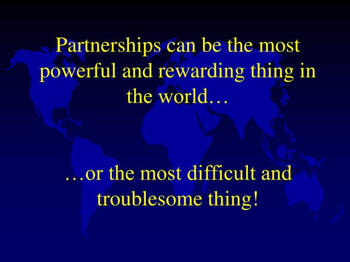 Partnerships can be the most powerful and rewarding thing in the world…