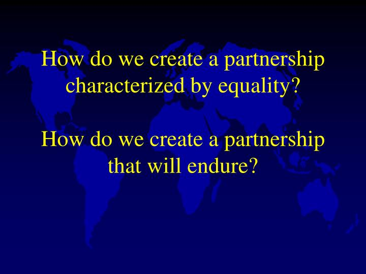 How do we create a partnership characterized by equality?