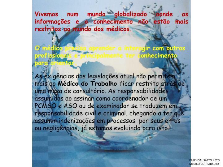 Vivemos num mundo globalizado aonde as informações e o conhecimento não estão mais restritos ao mundo dos médicos.