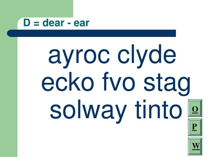 D = dear - ear
