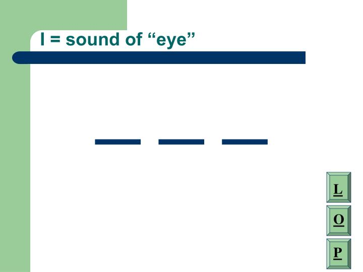 "I = sound of ""eye"""