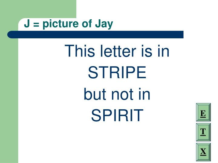 J = picture of Jay