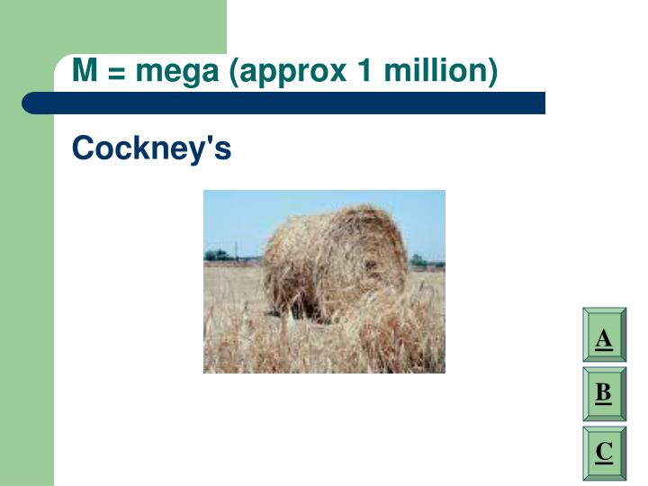 M = mega (approx 1 million)