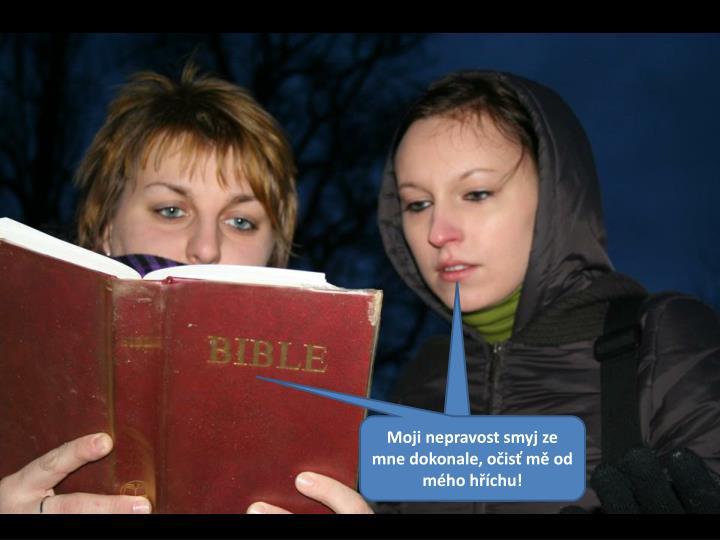 Moji nepravost smyj ze mne dokonale, očisť mě od mého hříchu!