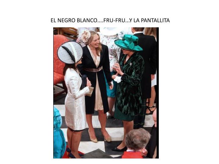 EL NEGRO BLANCO....FRU-FRU...Y LA PANTALLITA