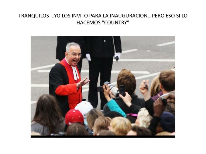 """TRANQUILOS ...YO LOS INVITO PARA LA INAUGURACION...PERO ESO SI LO HACEMOS """"COUNTRY"""""""