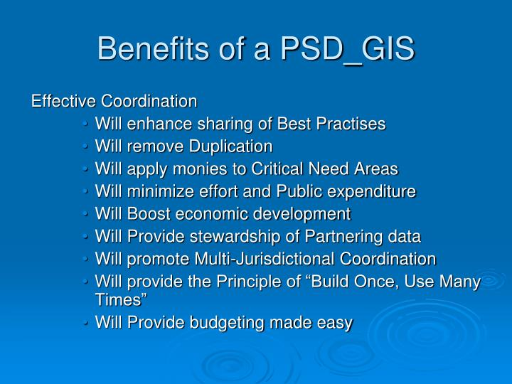 Benefits of a PSD_GIS