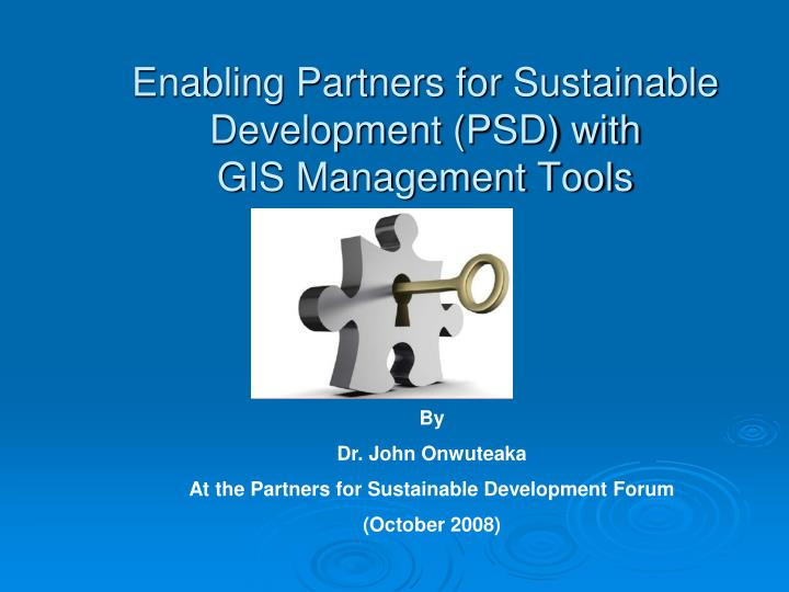 Enabling partners for sustainable development psd with gis management tools
