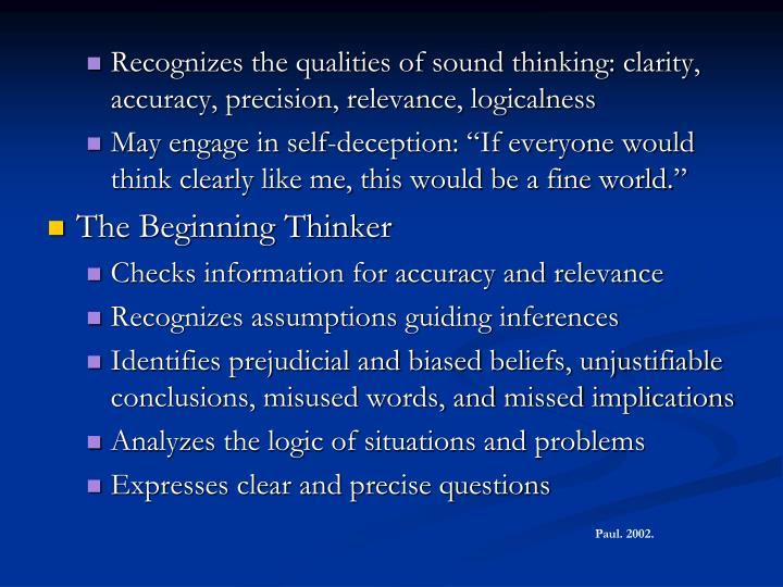 Recognizes the qualities of sound thinking: clarity, accuracy, precision, relevance, logicalness
