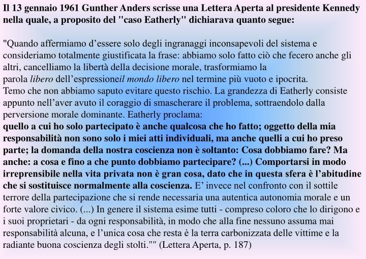 """Il 13 gennaio 1961 Gunther Anders scrisse una Lettera Aperta al presidente Kennedy nella quale, a proposito del """"caso Eatherly"""" dichiarava quanto segue:"""