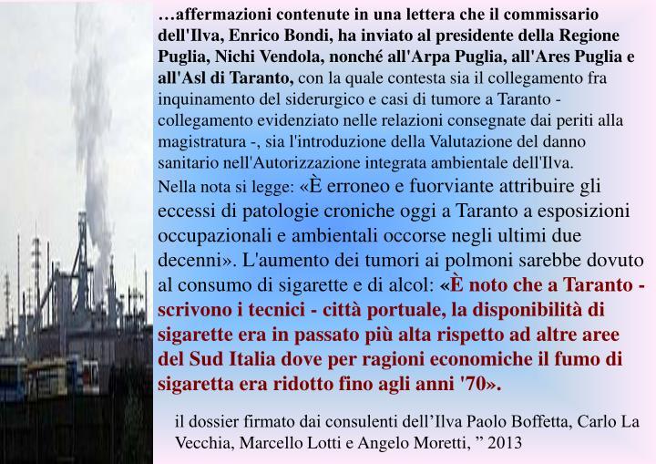 …affermazioni contenute in una lettera che il commissario dell'Ilva, Enrico Bondi, ha inviato al presidente della Regione Puglia, Nichi Vendola, nonché all'Arpa Puglia, all'Ares Puglia e all'Asl di Taranto,