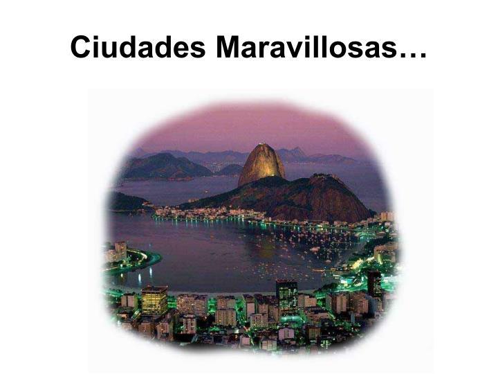 Ciudades Maravillosas…