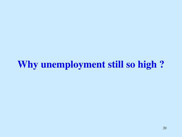 Why unemployment still so high ?