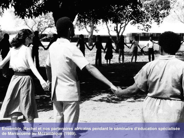 Ensemble, Rachel et nos partenaires africains pendant le séminaire d'éducation spécialisée de Marracuene au Mozambique (1989).