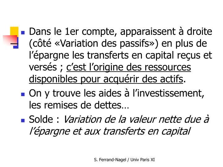Dans le 1er compte, apparaissent à droite (côté «Variation des passifs») en plus de l'épargne les transferts en capital reçus et versés ;