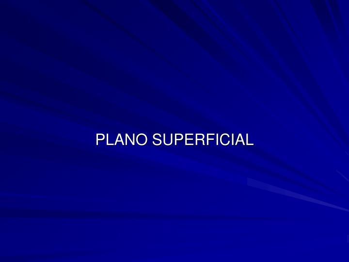 PLANO SUPERFICIAL