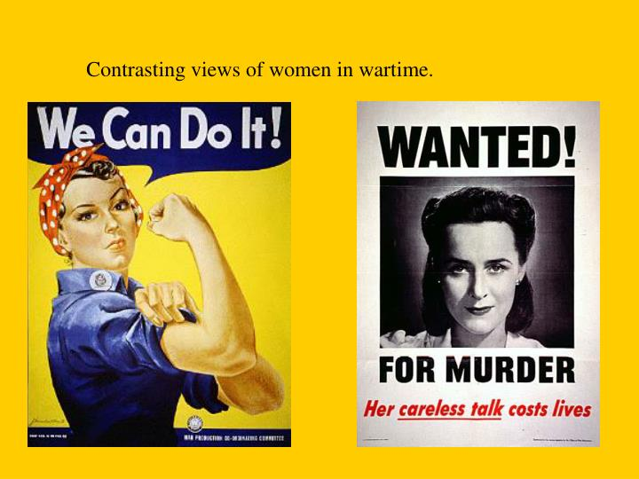 Contrasting views of women in wartime.