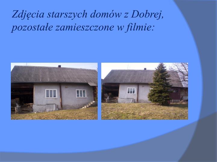 Zdjęcia starszych domów z Dobrej, pozostałe zamieszczone w filmie: