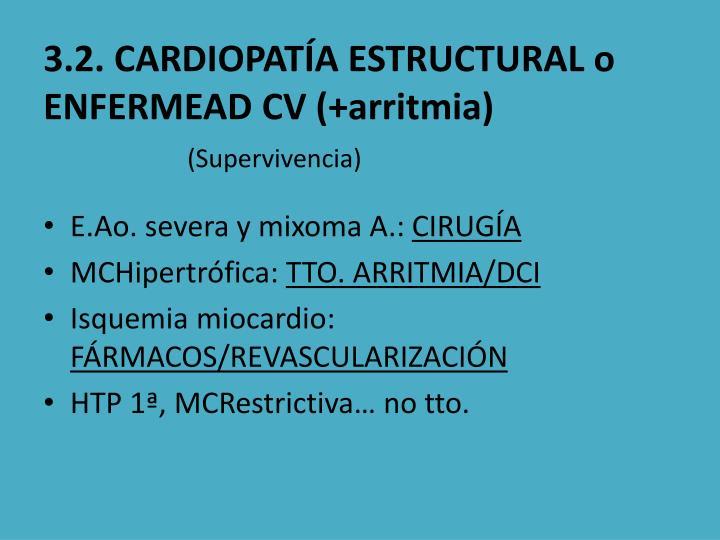 3.2. CARDIOPATÍA ESTRUCTURAL o ENFERMEAD CV (+arritmia)